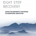 Eight Step Recovery - Using the Buddha's Teachings To Overcome Addiction