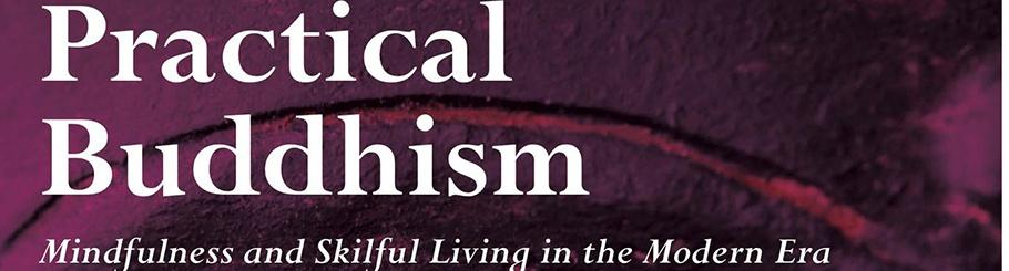 Practical Buddhism: Mindfulness and Skilful Living in the Modern Era
