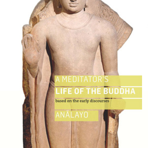A Meditator's Life of the Buddha by Analayo, out now